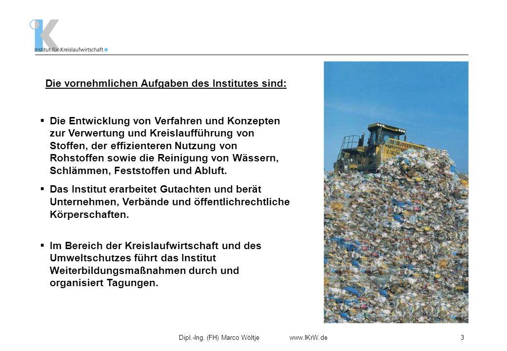 Dipl.-Ing. (FH) Marco Wöltje www.IKrW.de3 Die vornehmlichen Aufgaben des Institutes sind: Die Entwicklung von Verfahren und Konzepten zur Verwertung u