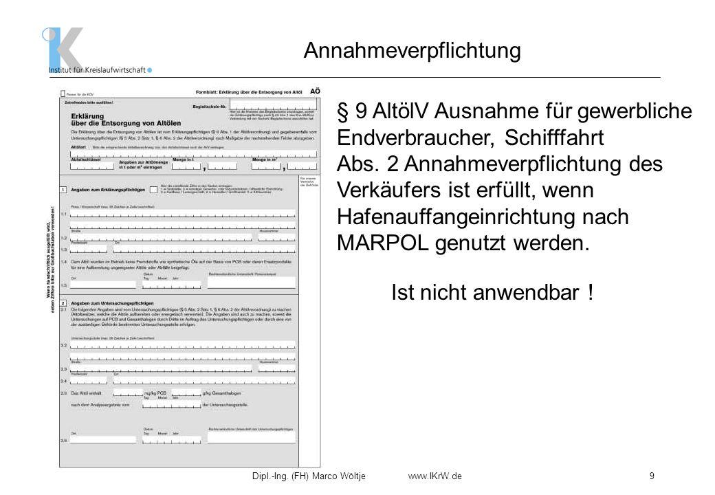 Dipl.-Ing. (FH) Marco Wöltje www.IKrW.de9 Annahmeverpflichtung § 9 AltölV Ausnahme für gewerbliche Endverbraucher, Schifffahrt Abs. 2 Annahmeverpflich