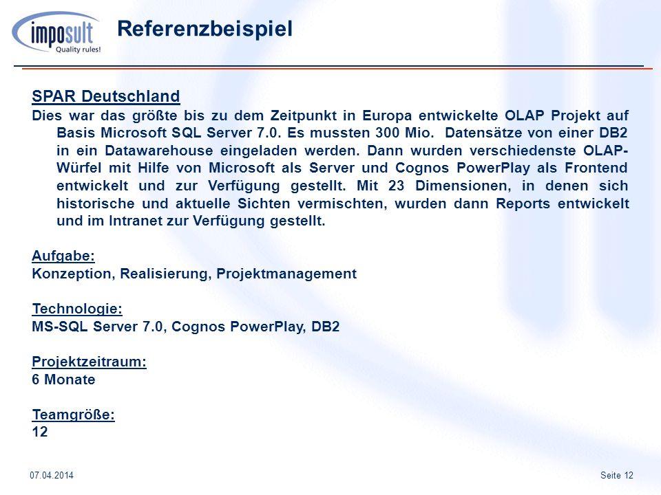 Seite 1207.04.2014 Referenzbeispiel SPAR Deutschland Dies war das größte bis zu dem Zeitpunkt in Europa entwickelte OLAP Projekt auf Basis Microsoft SQL Server 7.0.