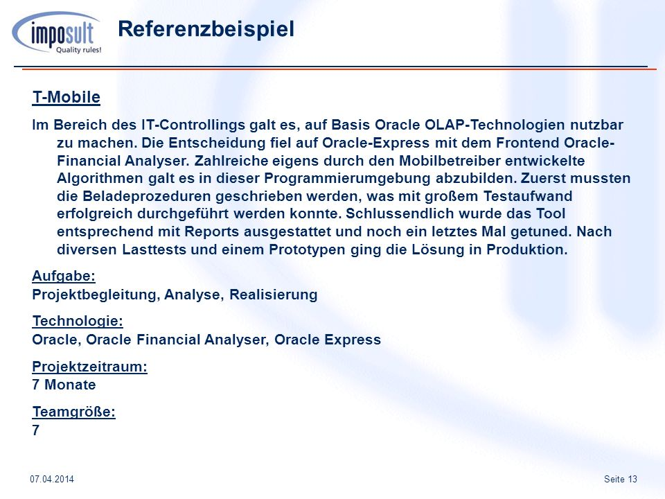 Seite 1307.04.2014 Referenzbeispiel T-Mobile Im Bereich des IT-Controllings galt es, auf Basis Oracle OLAP-Technologien nutzbar zu machen. Die Entsche