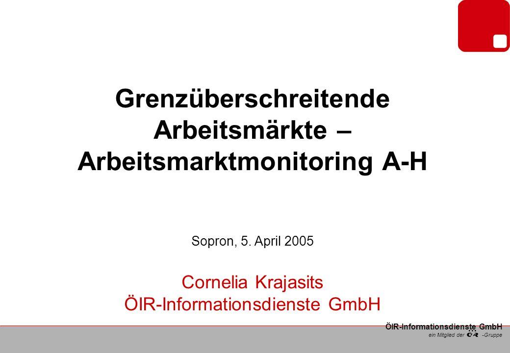 ein Mitglied der -Gruppe ÖIR-Informationsdienste GmbH Themenstellung Arbeitsmarktmonitoring als gemeinsame Aufgabe zur Bewältigung von Arbeitsmarktproblemen - Bisherige Erfahrungen – persönliche Einschätzung Charakteristik des regionalen Arbeitsmarktes in der Grenzregion HU- AT