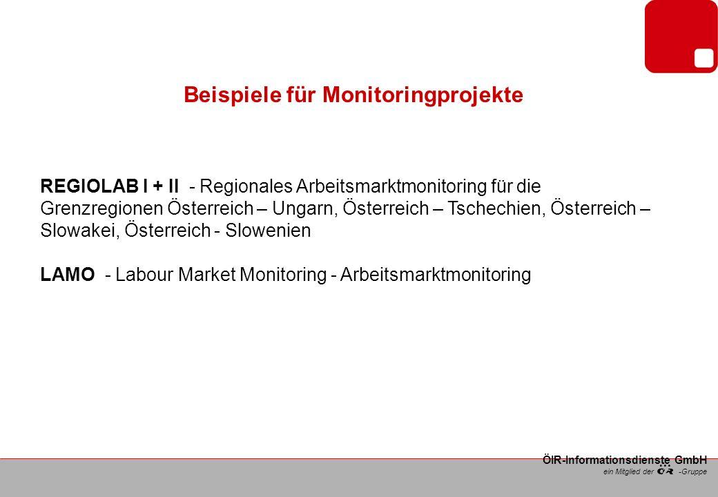 ein Mitglied der -Gruppe ÖIR-Informationsdienste GmbH Beispiele für Monitoringprojekte REGIOLAB I + II - Regionales Arbeitsmarktmonitoring für die Grenzregionen Österreich – Ungarn, Österreich – Tschechien, Österreich – Slowakei, Österreich - Slowenien LAMO - Labour Market Monitoring - Arbeitsmarktmonitoring