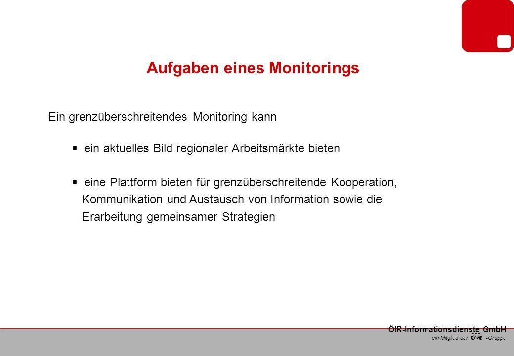 ein Mitglied der -Gruppe ÖIR-Informationsdienste GmbH Aufgaben eines Monitorings Ein grenzüberschreitendes Monitoring kann ein aktuelles Bild regionaler Arbeitsmärkte bieten eine Plattform bieten für grenzüberschreitende Kooperation, Kommunikation und Austausch von Information sowie die Erarbeitung gemeinsamer Strategien