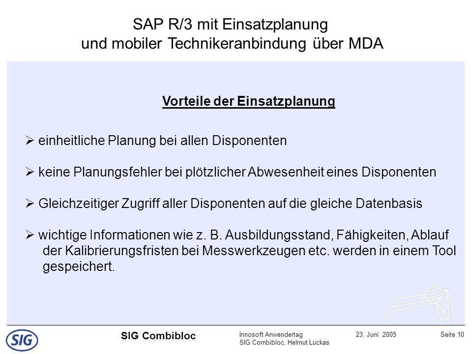 Innosoft Anwendertag SIG Combibloc, Helmut Luckas 23. Juni 2005Seite 10 SIG Combibloc SAP R/3 mit Einsatzplanung und mobiler Technikeranbindung über M