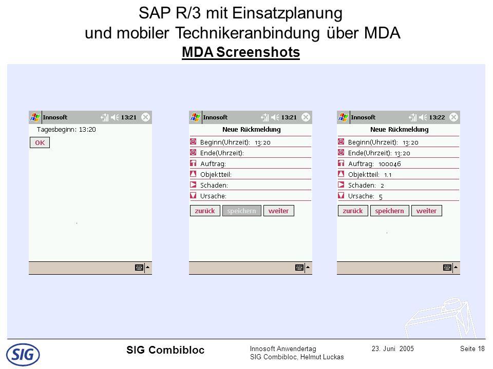 Innosoft Anwendertag SIG Combibloc, Helmut Luckas 23. Juni 2005Seite 18 SIG Combibloc MDA Screenshots SAP R/3 mit Einsatzplanung und mobiler Techniker