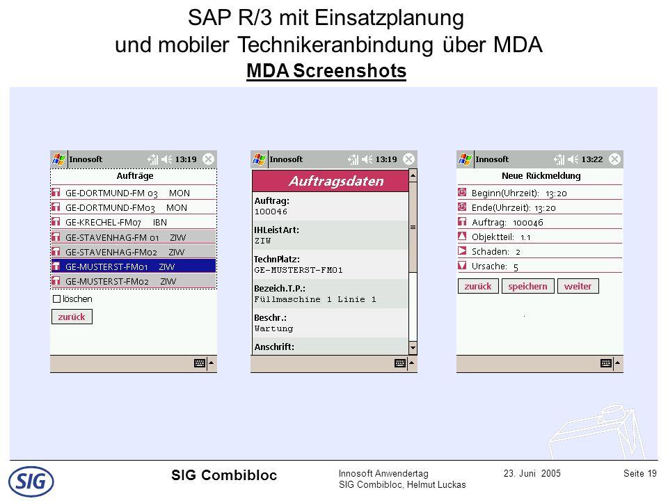 Innosoft Anwendertag SIG Combibloc, Helmut Luckas 23. Juni 2005Seite 19 SIG Combibloc MDA Screenshots SAP R/3 mit Einsatzplanung und mobiler Techniker