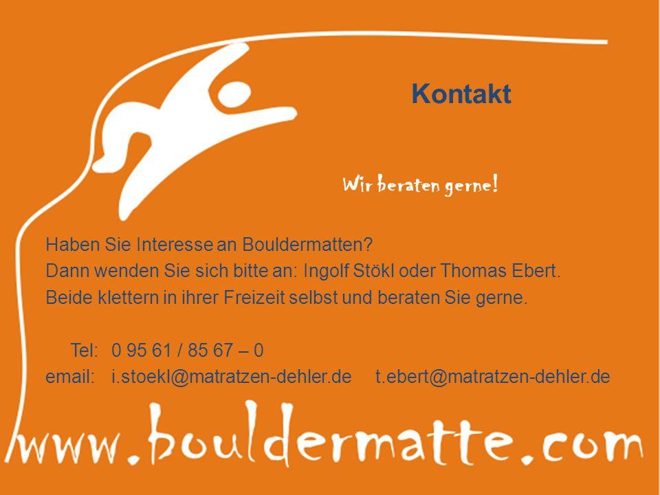 Kontakt Haben Sie Interesse an Bouldermatten? Dann wenden Sie sich bitte an: Ingolf Stökl oder Thomas Ebert. Beide klettern in ihrer Freizeit selbst u