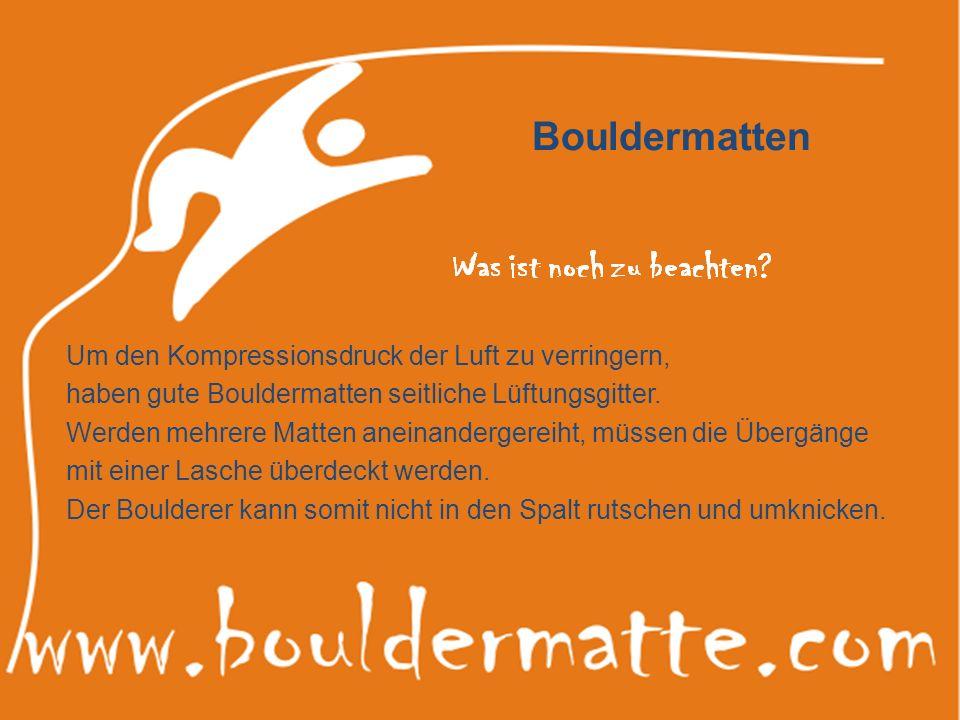 Bouldermatten Um den Kompressionsdruck der Luft zu verringern, haben gute Bouldermatten seitliche Lüftungsgitter. Werden mehrere Matten aneinandergere
