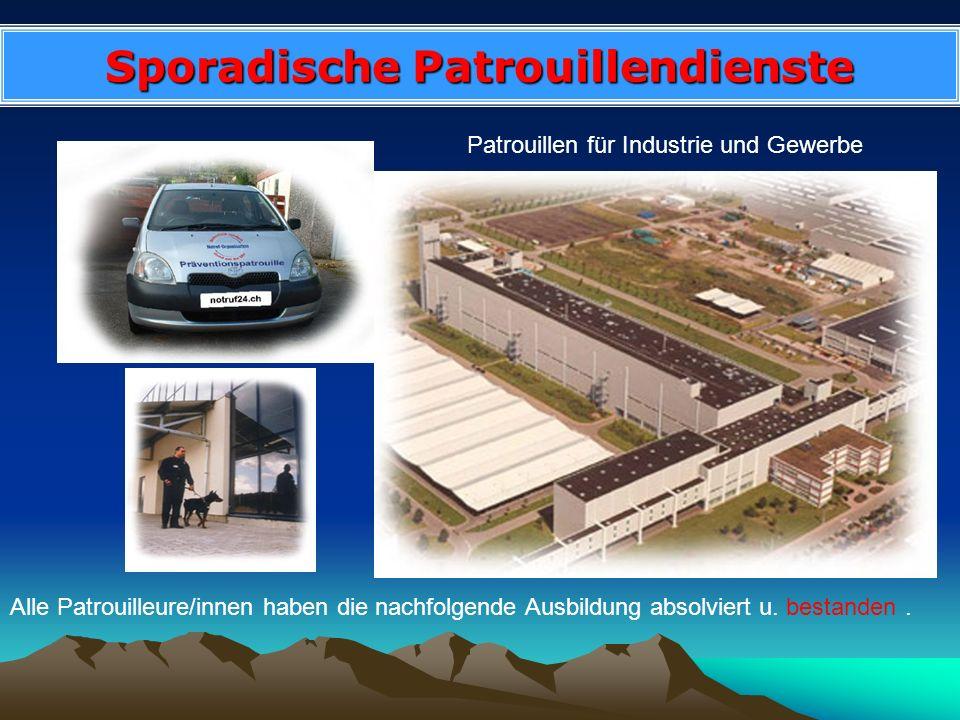 Sporadische Patrouillendienste Patrouillen für Industrie und Gewerbe Alle Patrouilleure/innen haben die nachfolgende Ausbildung absolviert u. bestande