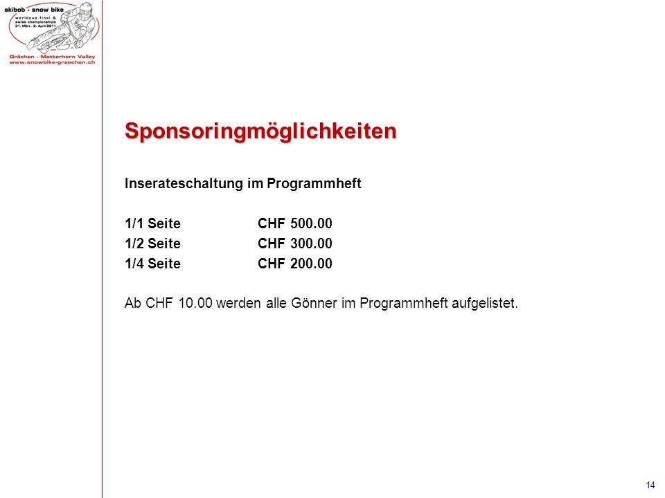 Sponsoringmöglichkeiten Inserateschaltung im Programmheft 1/1 SeiteCHF 500.00 1/2 SeiteCHF 300.00 1/4 SeiteCHF 200.00 Ab CHF 10.00 werden alle Gönner