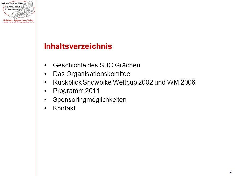Inhaltsverzeichnis Geschichte des SBC Grächen Das Organisationskomitee Rückblick Snowbike Weltcup 2002 und WM 2006 Programm 2011 Sponsoringmöglichkeit