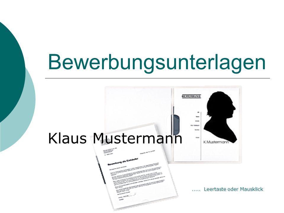 Bewerbungsunterlagen Klaus Mustermann..... Leertaste oder Mausklick