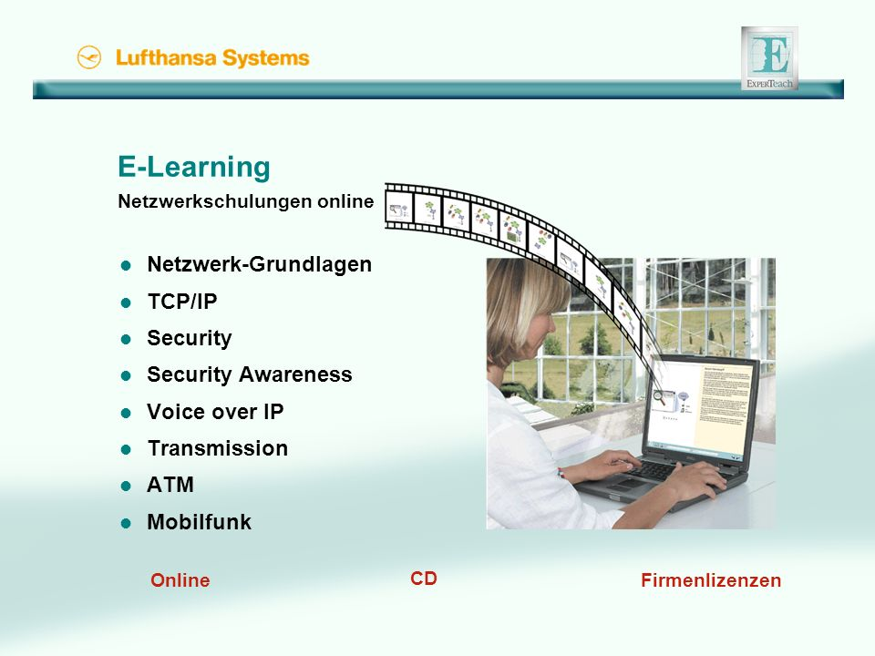E-Learning Netzwerkschulungen online l Netzwerk-Grundlagen l TCP/IP l Security l Security Awareness l Voice over IP l Transmission l ATM l Mobilfunk Online CD Firmenlizenzen