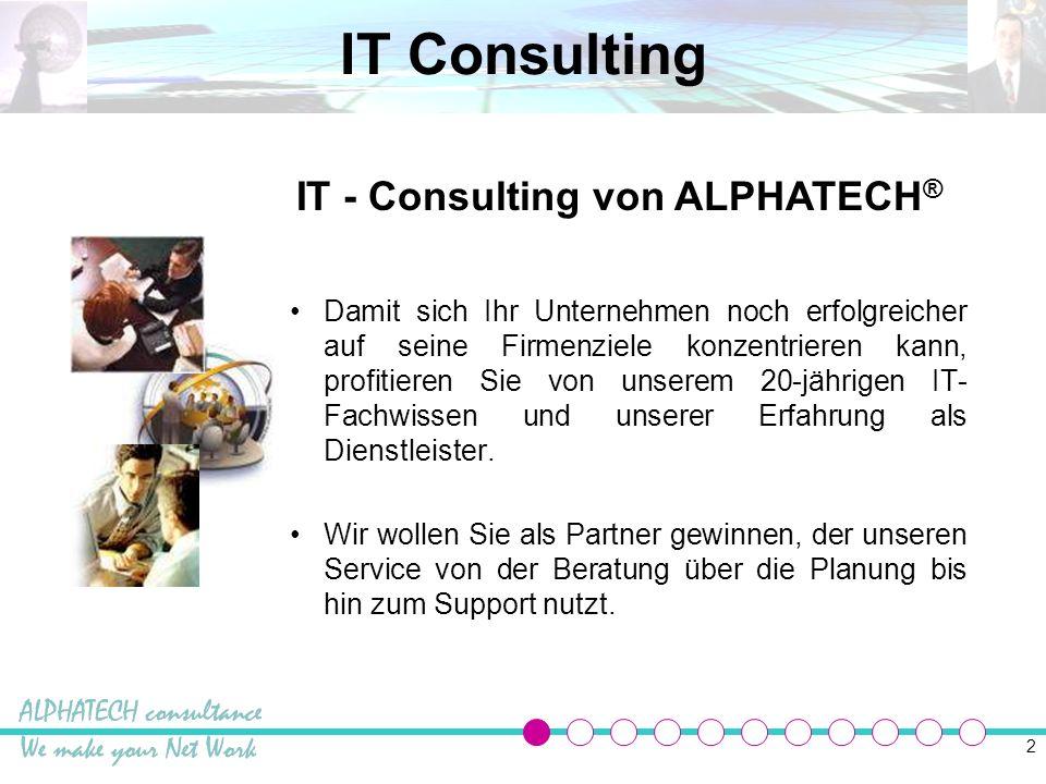 3 IT Consulting IT Projekt ALPHATECH ® IT Beratung und technische Ausführung Ihre Ressourcen Personal Maschinen Budget Ihre Ziele KontrolleBetreuung Ihre Firma