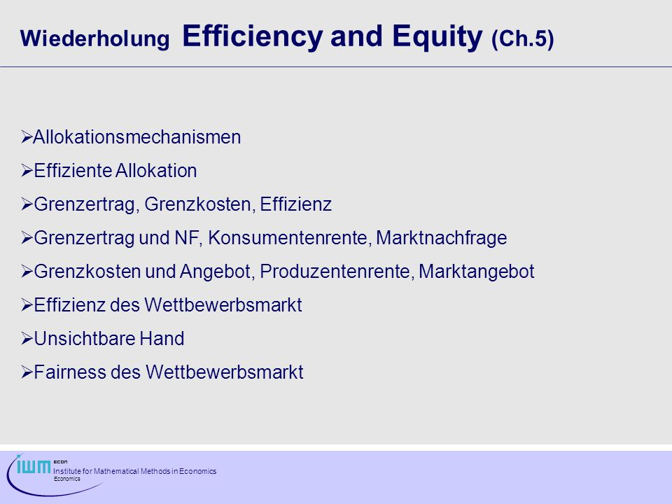 Institute for Mathematical Methods in Economics Economics Wiederholung Efficiency and Equity (Ch.5) Allokationsmechanismen Effiziente Allokation Grenz