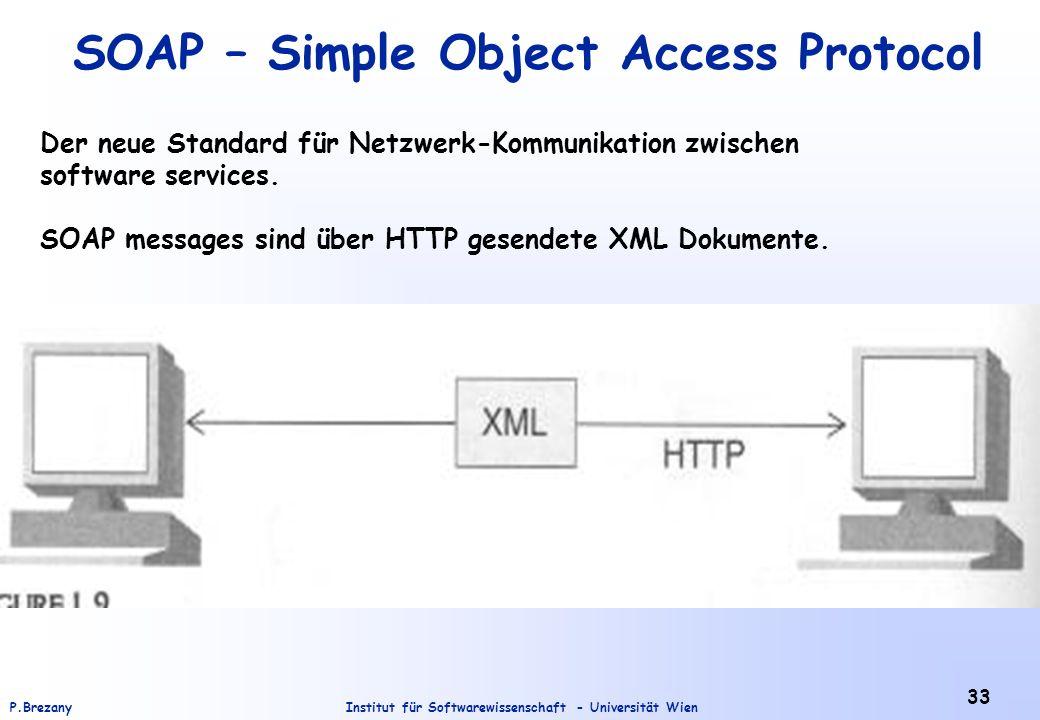 Institut für Softwarewissenschaft - Universität WienP.Brezany 33 SOAP – Simple Object Access Protocol Der neue Standard für Netzwerk-Kommunikation zwi