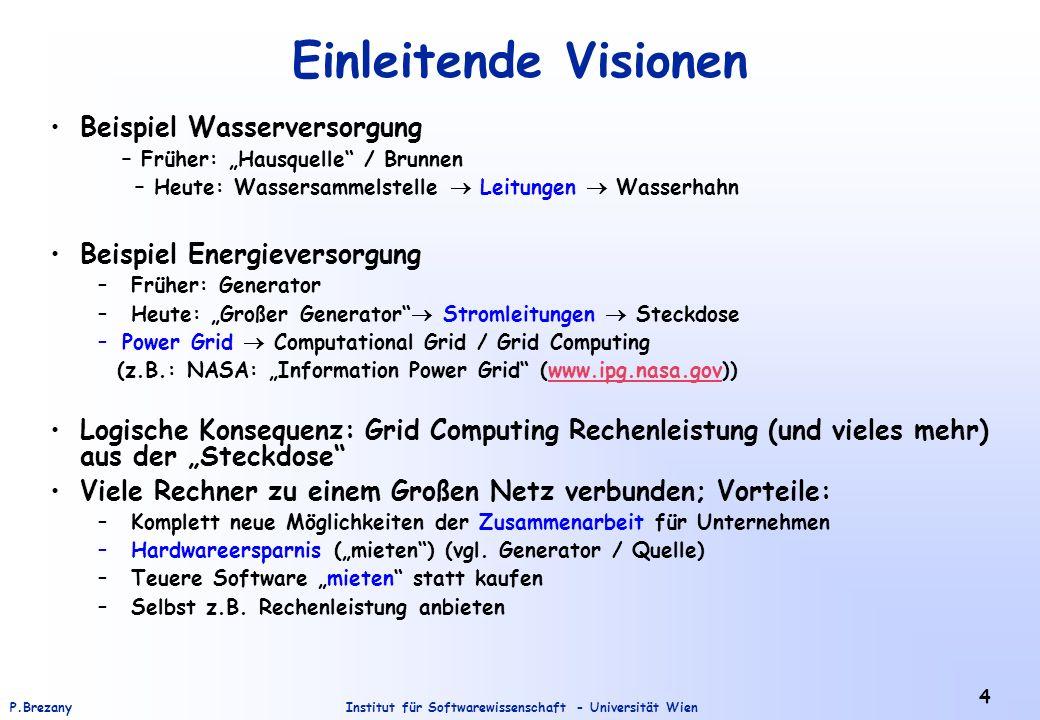 Institut für Softwarewissenschaft - Universität WienP.Brezany 4 Einleitende Visionen Beispiel Wasserversorgung – Früher: Hausquelle / Brunnen – Heute: