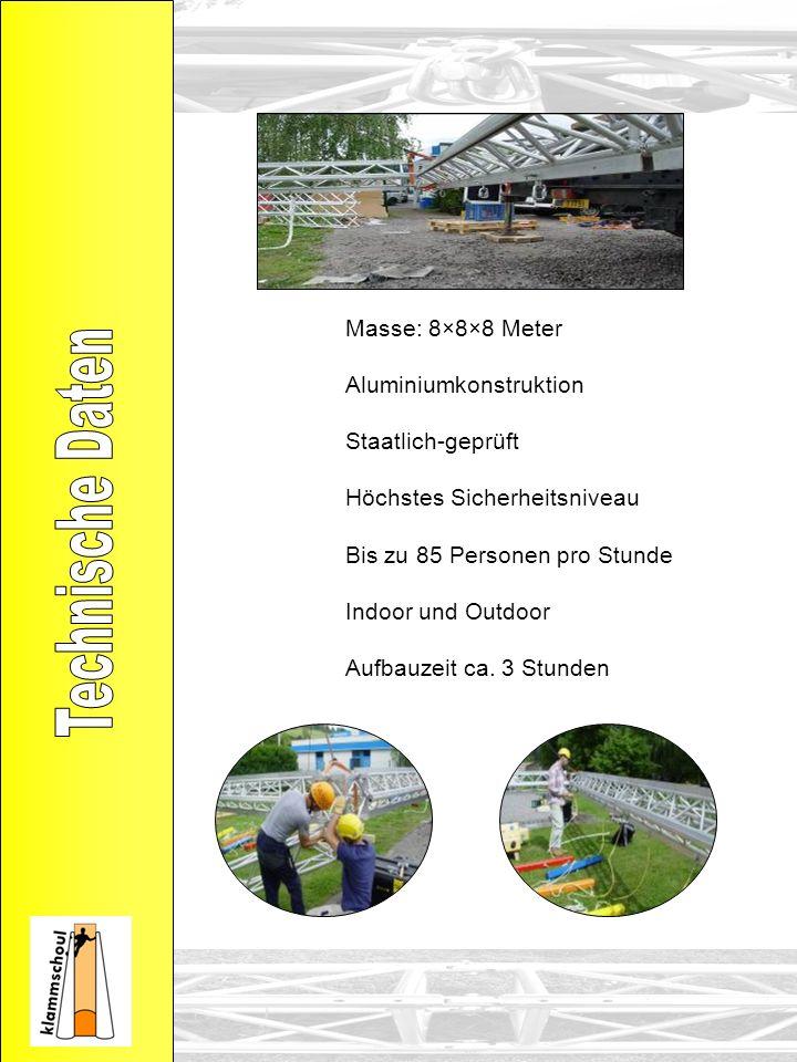 Masse: 8×8×8 Meter Aluminiumkonstruktion Staatlich-geprüft Höchstes Sicherheitsniveau Bis zu 85 Personen pro Stunde Indoor und Outdoor Aufbauzeit ca.