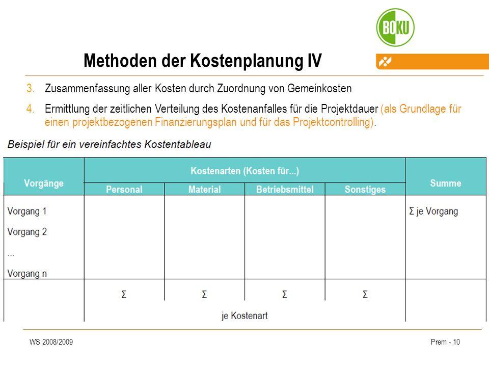 WS 2008/2009Prem - 10 Methoden der Kostenplanung IV 3.Zusammenfassung aller Kosten durch Zuordnung von Gemeinkosten 4.Ermittlung der zeitlichen Vertei