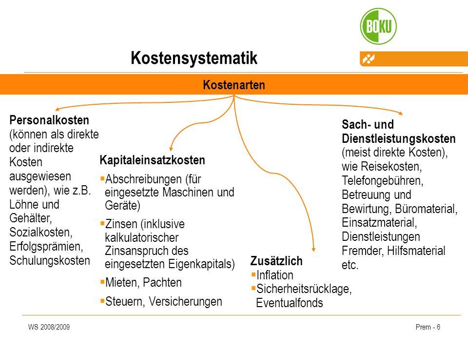 WS 2008/2009Prem - 6 Kostensystematik Kostenarten Personalkosten (können als direkte oder indirekte Kosten ausgewiesen werden), wie z.B. Löhne und Geh