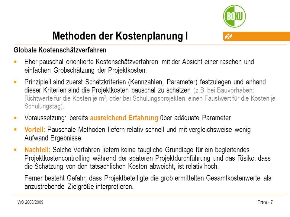 WS 2008/2009Prem - 8 Methoden der Kostenplanung II Schätzklausur diese verfolgt als Hauptziel, die Gesamtkosten des Vorhabens zu schätzen, wenn der Projektstrukturplan (noch) nicht detailliert vorliegt.