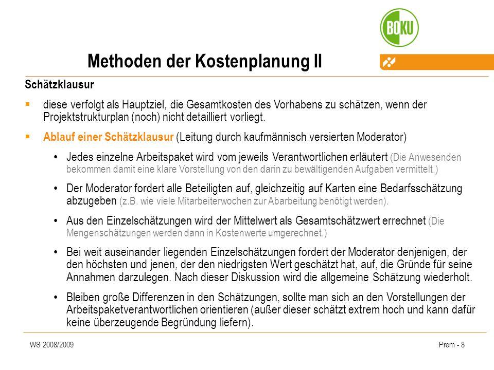 WS 2008/2009Prem - 8 Methoden der Kostenplanung II Schätzklausur diese verfolgt als Hauptziel, die Gesamtkosten des Vorhabens zu schätzen, wenn der Pr