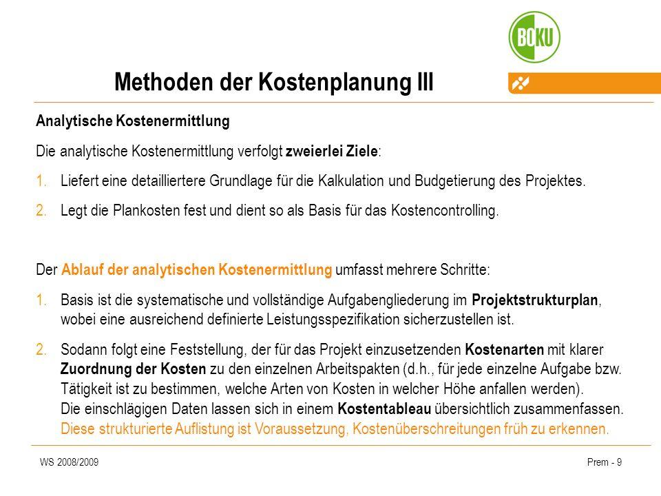 WS 2008/2009Prem - 10 Methoden der Kostenplanung IV 3.Zusammenfassung aller Kosten durch Zuordnung von Gemeinkosten 4.Ermittlung der zeitlichen Verteilung des Kostenanfalles für die Projektdauer (als Grundlage für einen projektbezogenen Finanzierungsplan und für das Projektcontrolling).
