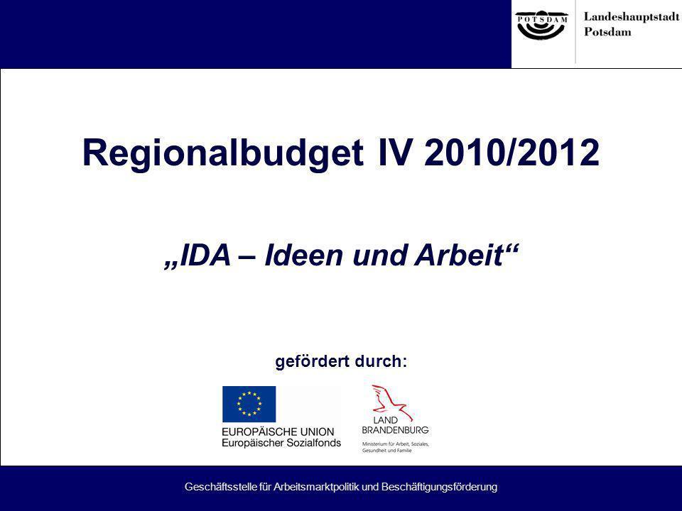 Geschäftsstelle für Arbeitsmarktpolitik und Beschäftigungsförderung Regionalbudget IV 2010/2012 IDA – Ideen und Arbeit gefördert durch: