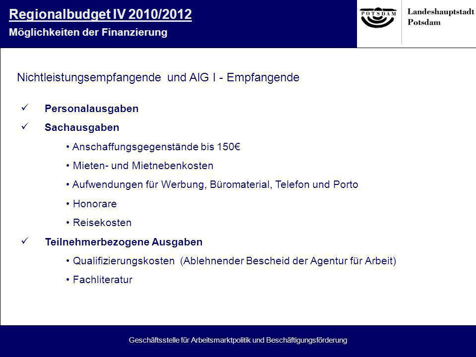 Geschäftsstelle für Arbeitsmarktpolitik und Beschäftigungsförderung Regionalbudget IV 2010/2012 Möglichkeiten der Finanzierung Personalausgaben Sachau