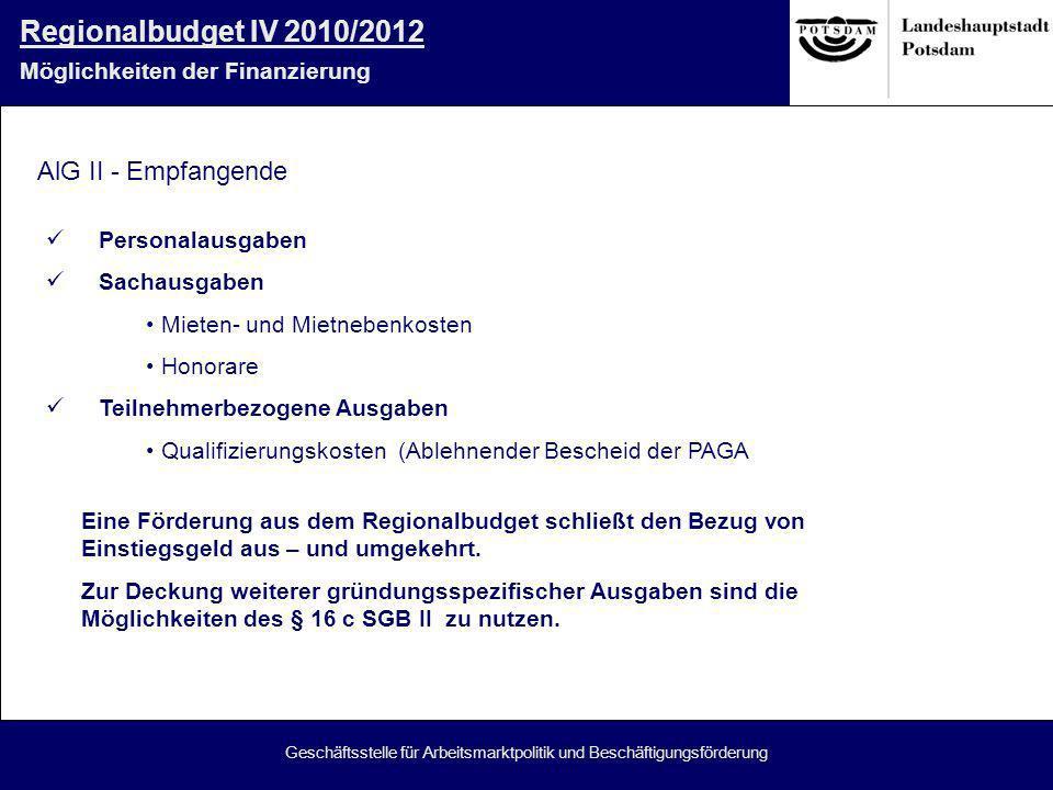 Geschäftsstelle für Arbeitsmarktpolitik und Beschäftigungsförderung Regionalbudget IV 2010/2012 Möglichkeiten der Finanzierung Eine Förderung aus dem Regionalbudget schließt den Bezug von Einstiegsgeld aus – und umgekehrt.