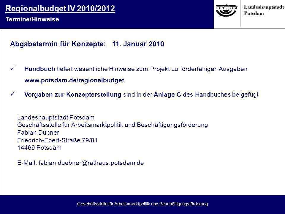 Geschäftsstelle für Arbeitsmarktpolitik und Beschäftigungsförderung Regionalbudget IV 2010/2012 Termine/Hinweise Abgabetermin für Konzepte: 11. Januar