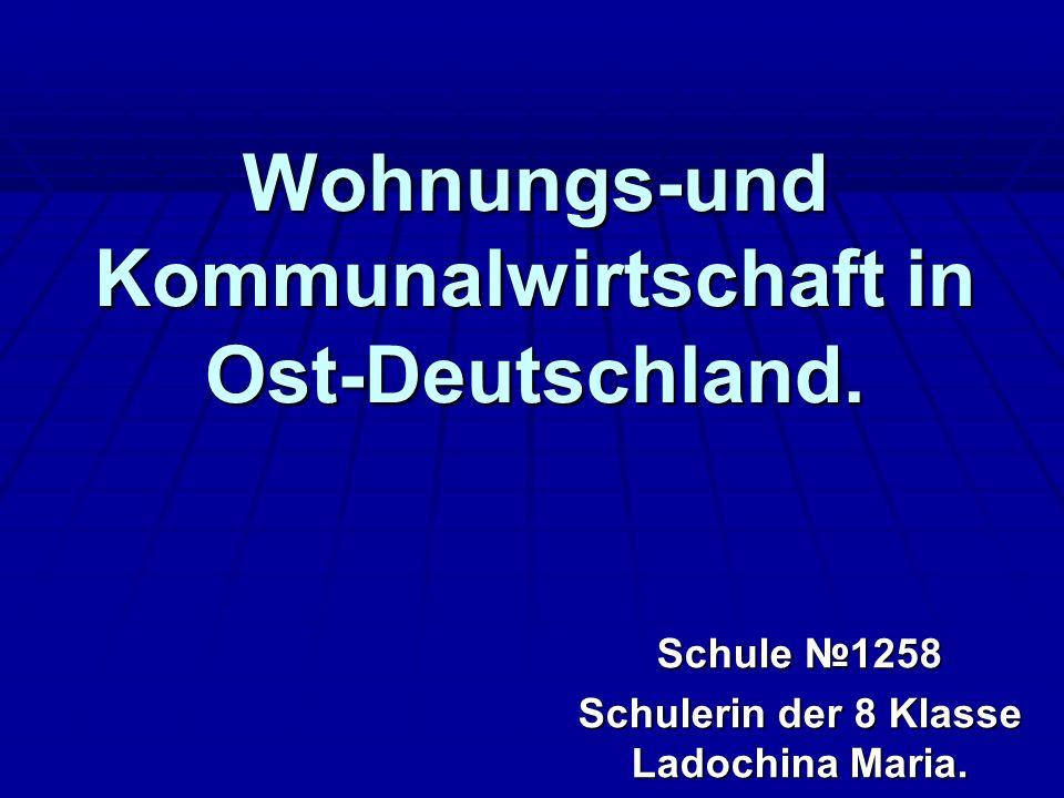 Wohnungs-und Kommunalwirtschaft in Ost-Deutschland. Schule 1258 Schulerin der 8 Klasse Ladochina Maria.