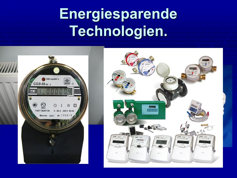 Energiesparende Technologien.