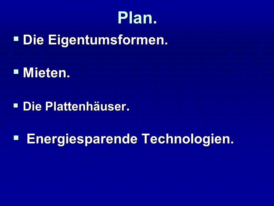Plan. Die Eigentumsformen. Die Eigentumsformen. Mieten. Mieten. Die Plattenhäuser. Die Plattenhäuser. Energiesparende Technologien. Energiesparende Te