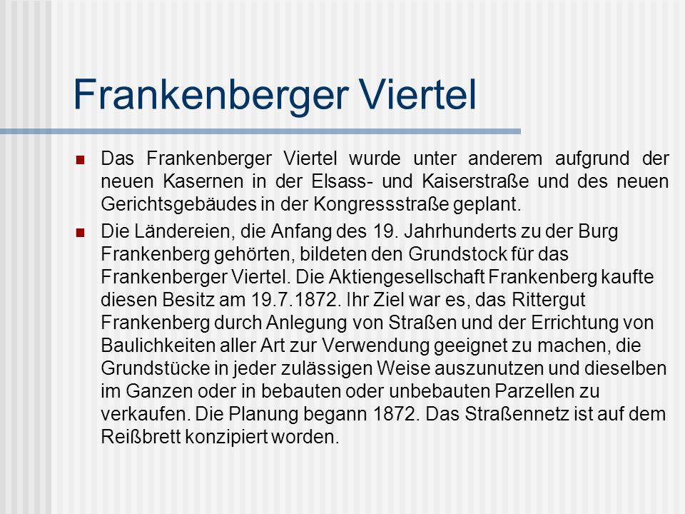 Frankenberger Viertel Das Frankenberger Viertel wurde unter anderem aufgrund der neuen Kasernen in der Elsass- und Kaiserstraße und des neuen Gerichts