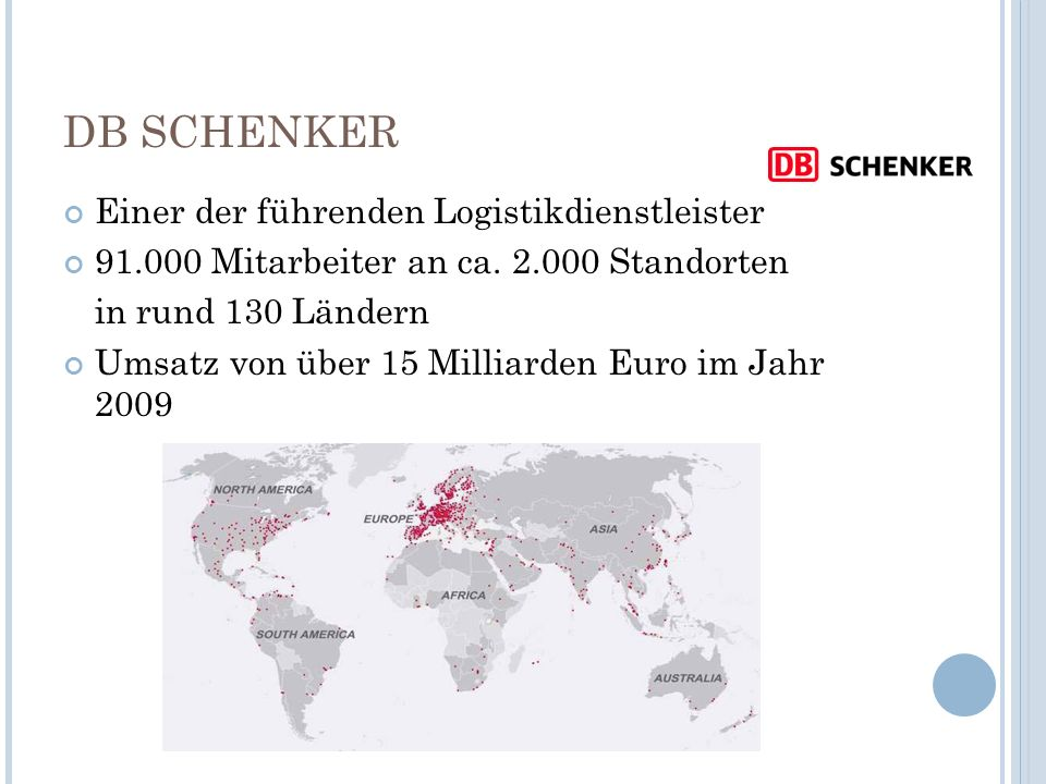 DB SCHENKER Einer der führenden Logistikdienstleister 91.000 Mitarbeiter an ca. 2.000 Standorten in rund 130 Ländern Umsatz von über 15 Milliarden Eur