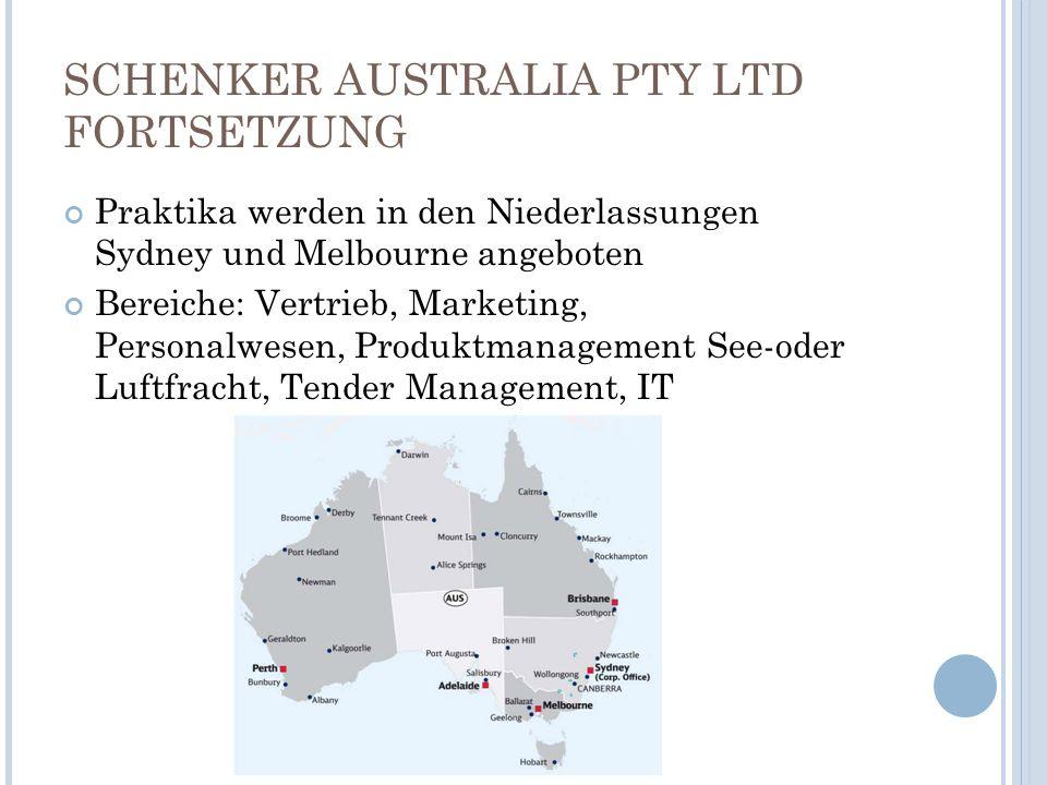 SCHENKER AUSTRALIA PTY LTD FORTSETZUNG Praktika werden in den Niederlassungen Sydney und Melbourne angeboten Bereiche: Vertrieb, Marketing, Personalwe