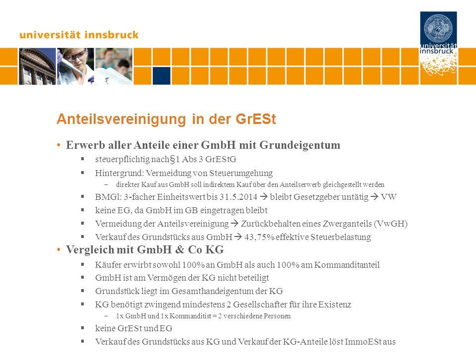 Anteilsvereinigung in der GrESt Erwerb aller Anteile einer GmbH mit Grundeigentum steuerpflichtig nach§1 Abs 3 GrEStG Hintergrund: Vermeidung von Steu