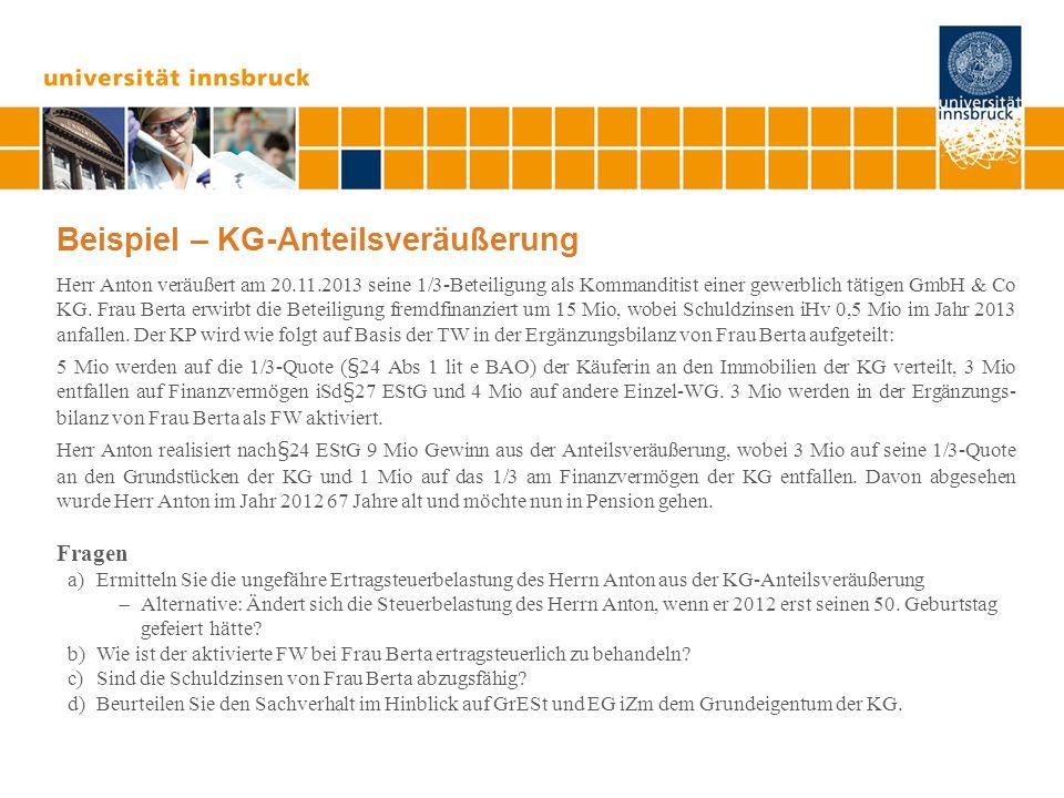 Beispiel – KG-Anteilsveräußerung Herr Anton veräußert am 20.11.2013 seine 1/3-Beteiligung als Kommanditist einer gewerblich tätigen GmbH & Co KG. Frau