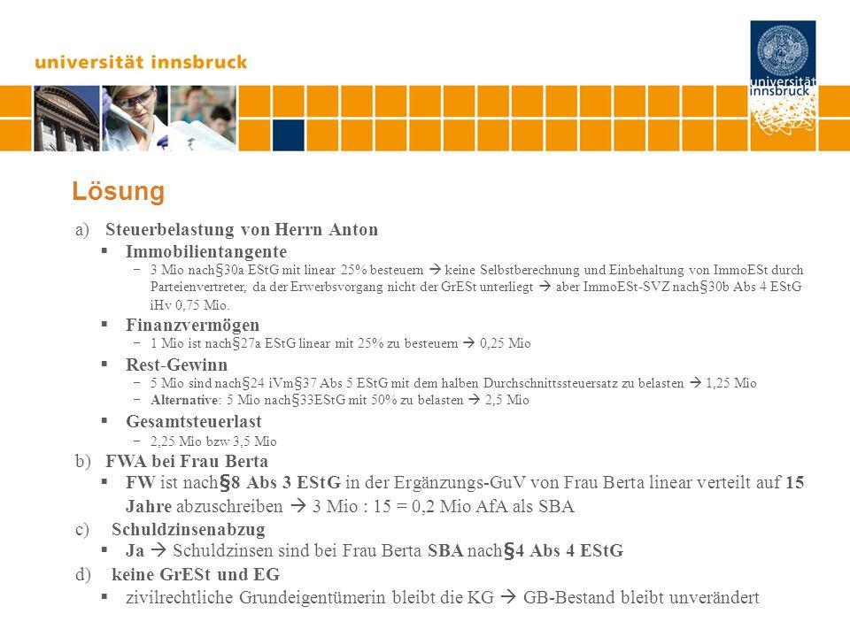 Lösung a) Steuerbelastung von Herrn Anton Immobilientangente 3 Mio nach§30a EStG mit linear 25% besteuern keine Selbstberechnung und Einbehaltung von
