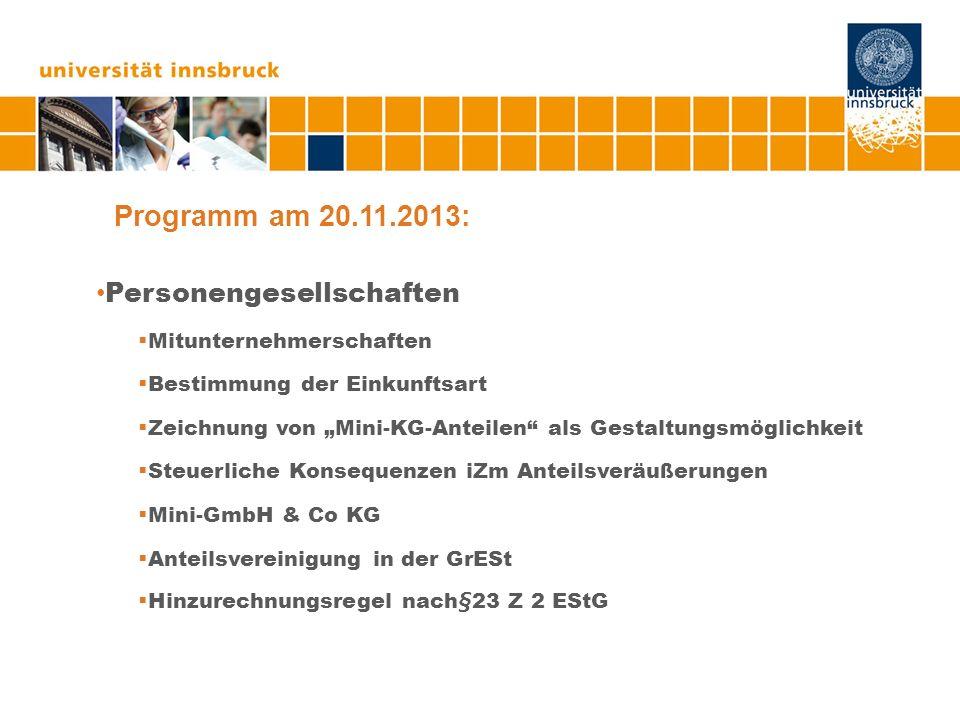 Programm am 20.11.2013: Personengesellschaften Mitunternehmerschaften Bestimmung der Einkunftsart Zeichnung von Mini-KG-Anteilen als Gestaltungsmöglic