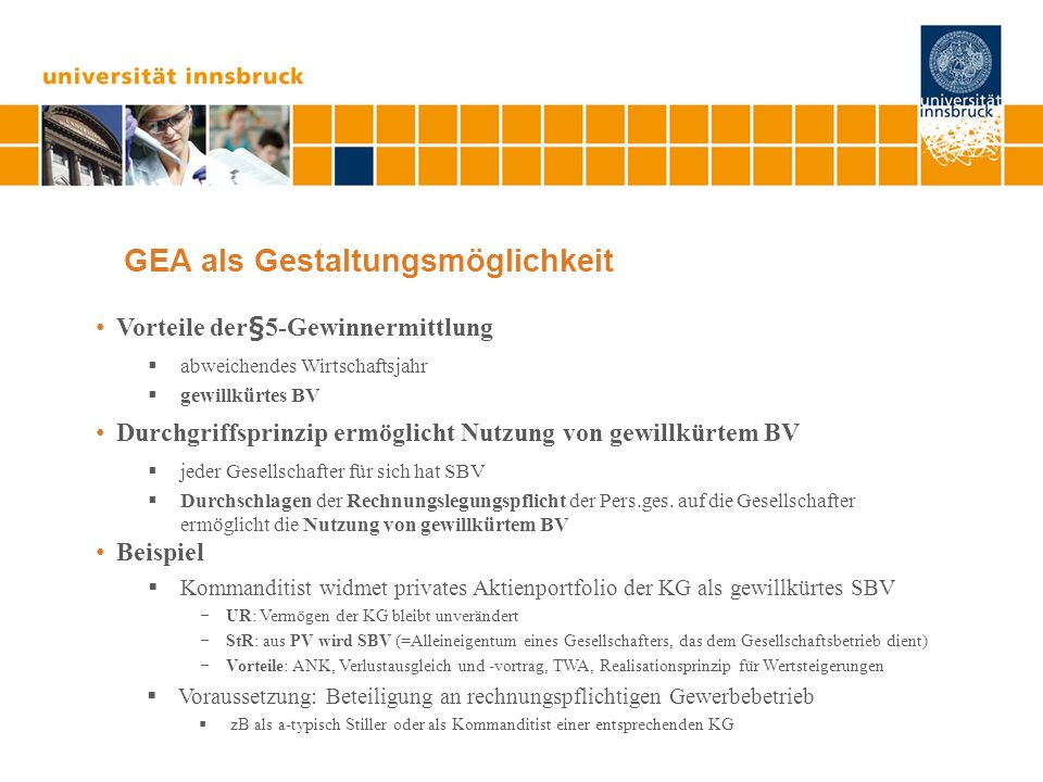 GEA als Gestaltungsmöglichkeit Vorteile der§5-Gewinnermittlung abweichendes Wirtschaftsjahr gewillkürtes BV Durchgriffsprinzip ermöglicht Nutzung von