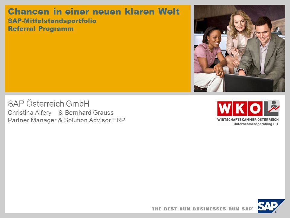 Chancen in einer neuen klaren Welt SAP-Mittelstandsportfolio Referral Programm SAP Österreich GmbH Christina Alfery & Bernhard Grauss Partner Manager