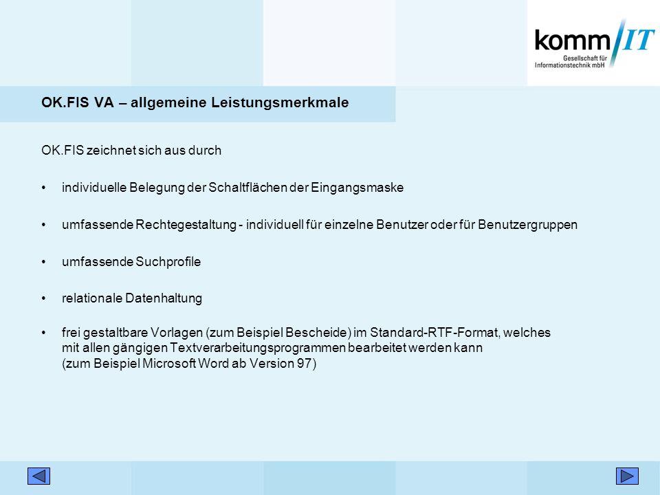 OK.FIS VA – Kommunikation und Dienste fürs eGovernment mit OK.KOMM Transparenz und Steuerbarkeit von Prozessen: Routing Transport Protokollierung Kommunikation Steuerungsmechanismen Zugriffsschutz Standardisierter Datenaustausch (XML)