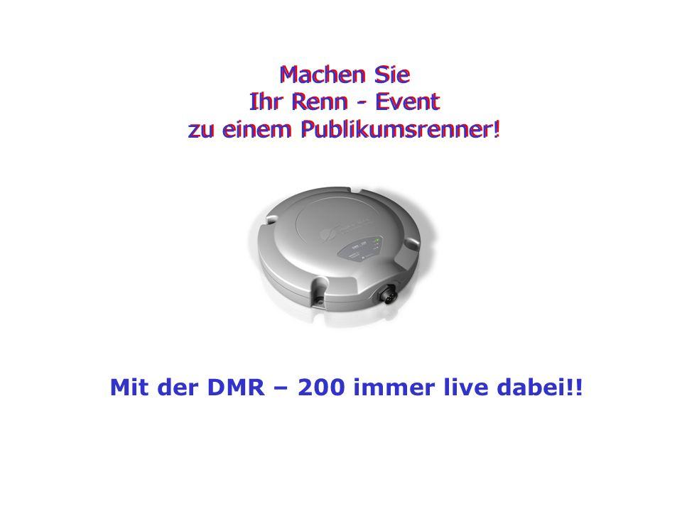 Machen Sie Ihr Renn - Event zu einem Publikumsrenner! Machen Sie Ihr Renn - Event zu einem Publikumsrenner! Mit der DMR – 200 immer live dabei!!