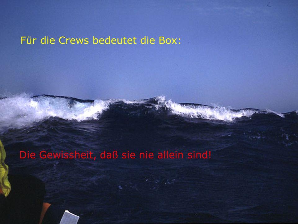 Für die Crews bedeutet die Box: Die Gewissheit, daß sie nie allein sind!
