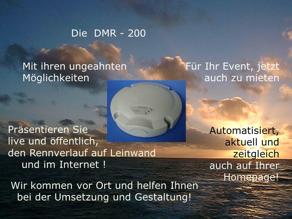 Die DMR - 200 Mit ihren ungeahnten Möglichkeiten Für Ihr Event, jetzt auch zu mieten Präsentieren Sie live und öffentlich, den Rennverlauf auf Leinwand und im Internet .