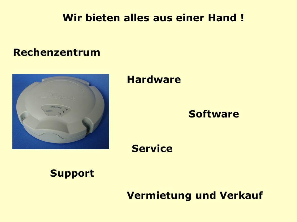 Wir bieten alles aus einer Hand ! Rechenzentrum Hardware Software Service Support Vermietung und Verkauf