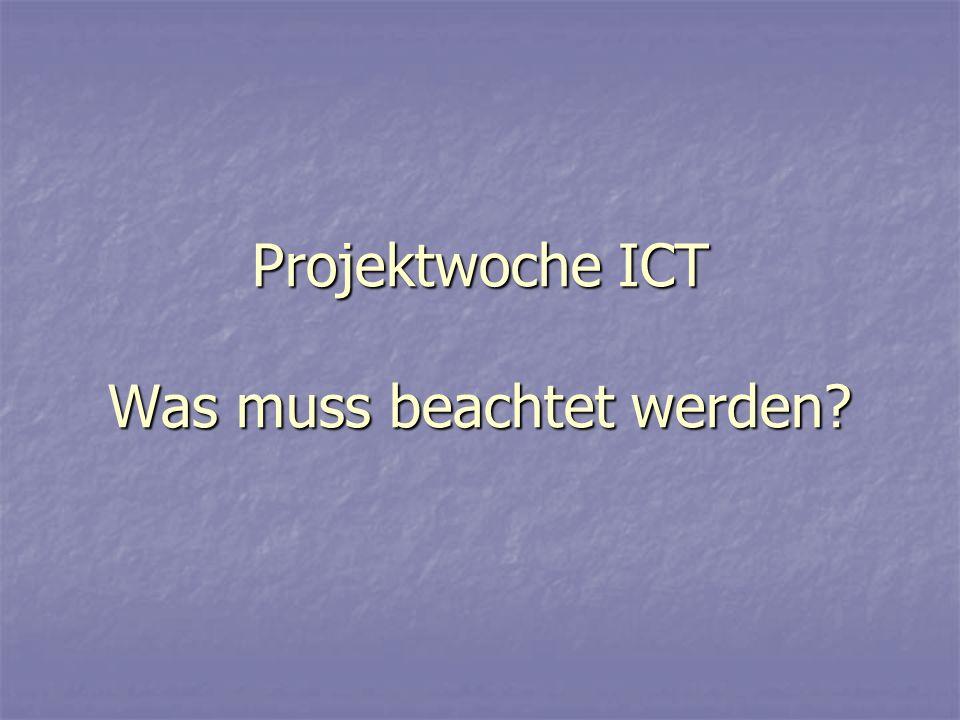 Projektwoche ICT Was muss beachtet werden?