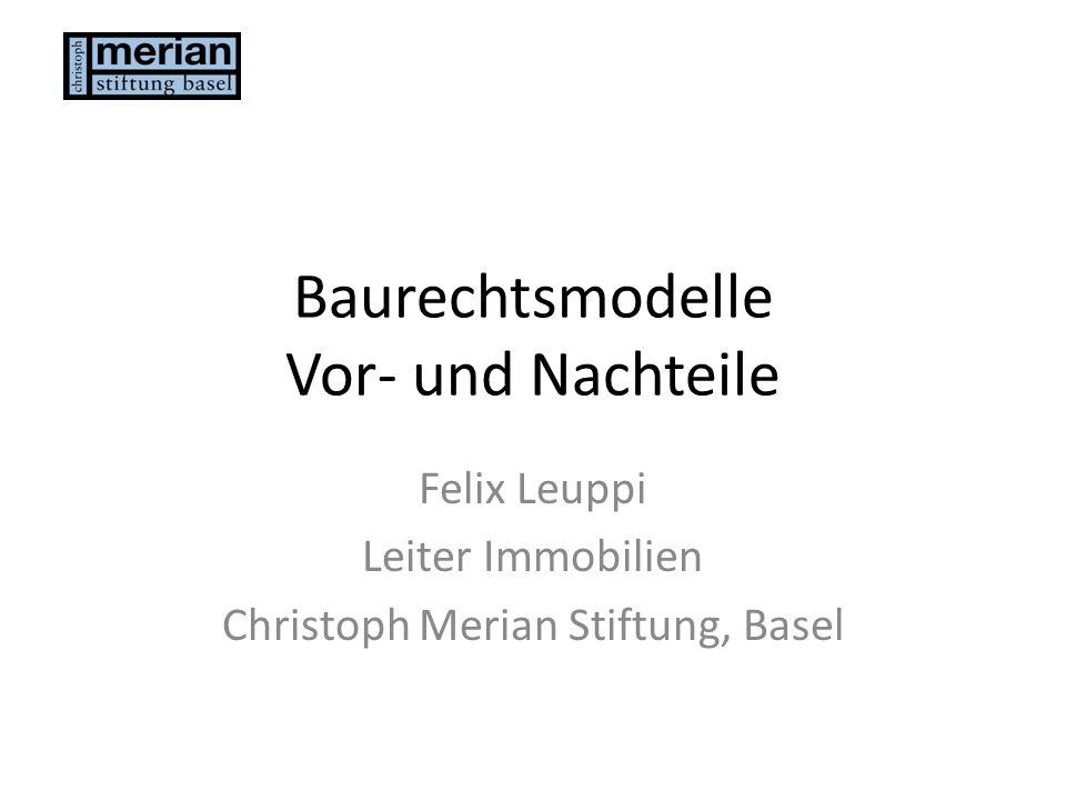 Baurechtsmodelle Vor- und Nachteile Felix Leuppi Leiter Immobilien Christoph Merian Stiftung, Basel